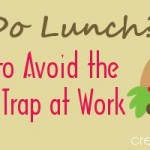 Wanna Do Lunch? How to Avoid the Eating Out Trap at Work