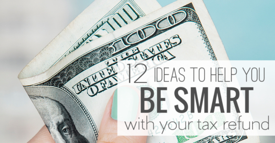 12 ideas to help you be smart with your tax refund