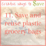 Save and Reuse Plastic Grocery Bags {Creative Ways to Save #11}