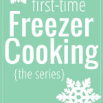 First-Time Freezer Cooking {The Series}