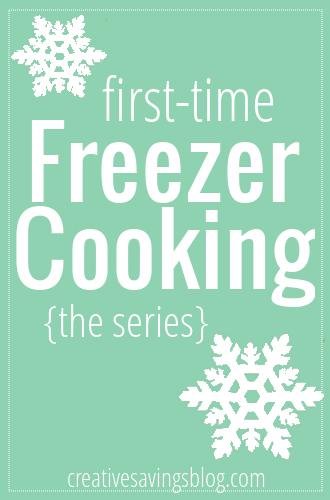 First Time Freezer Cooking Series | Creative Savings