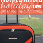 How to Afford Holiday Travel {When You Live Out of Town}