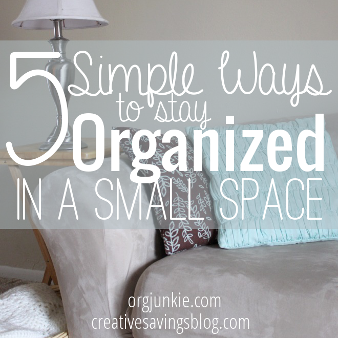 5 simple ways to stay organized in a small space for How to stay organized at home