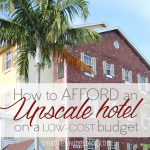 How to Afford an Upscale Hotel on a Low-Cost Budget
