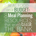 Real Food on a Budget: 8 Meal Planning Resources that Won't Break the Bank