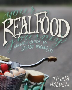 Your Real Food Journey by Trina Holden