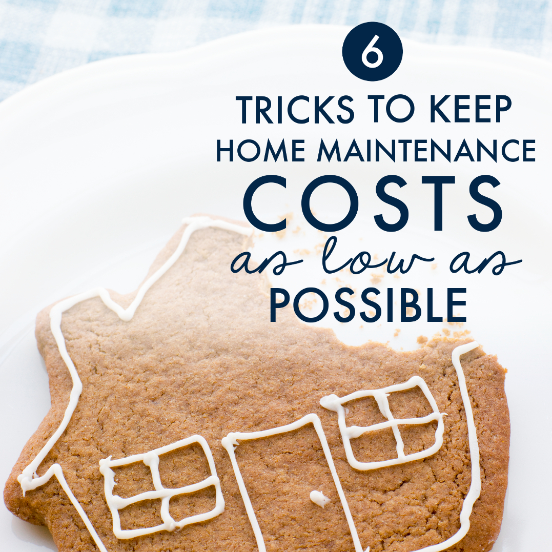 6 Tricks to Keep Home Maintenance Costs as Low as Possible