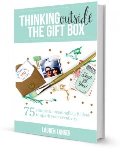 Thinking Outside the Gift Box ~By Lauren Lanker