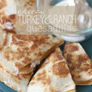 Cheesy Turkey and Ranch Quesadillas