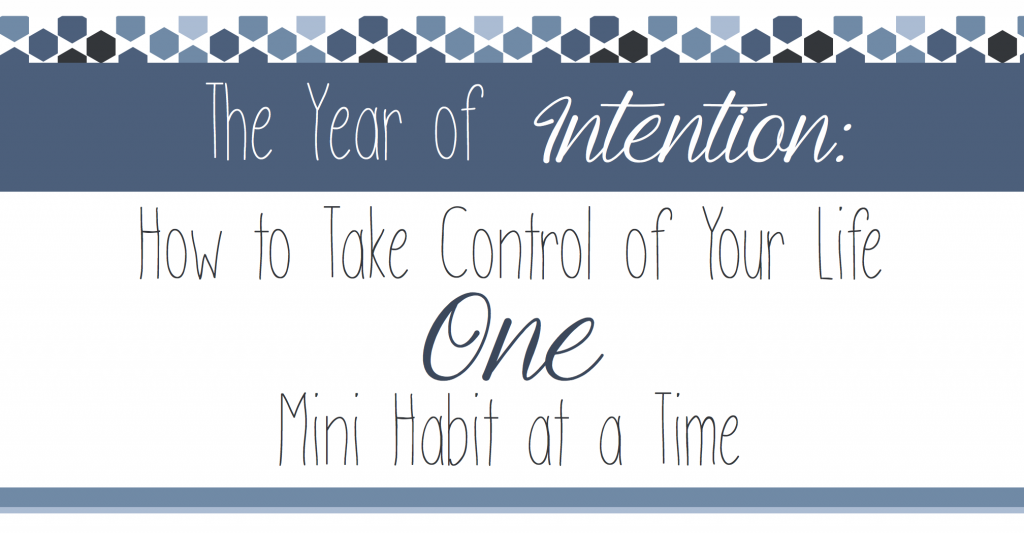 The Year of Intention: How to Take Control of Your Life One Mini Habit at a Time
