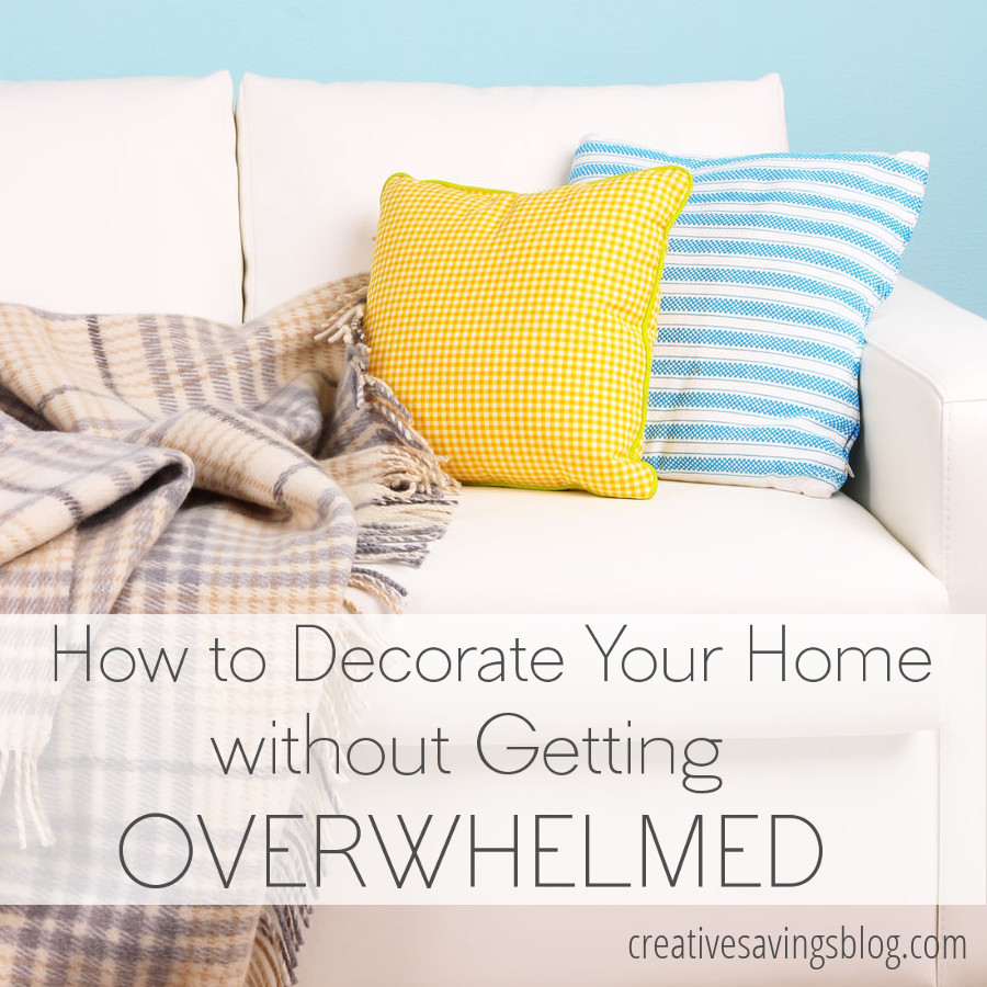 How to Decorate Your Home without Getting Overwhelmed