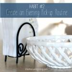 Habit #2: Create an Evening Pick-up Routine