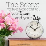 The Secret to Take Back Control of Your Time…..and Your Life