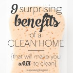 9 Surprising Benefits of a Clean Home {That Will Make You Want to Clean}