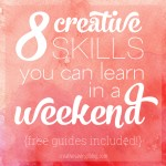 8 Creative Skills You Can Learn in a Weekend {Free Guides Included!}