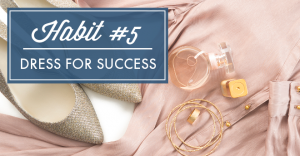 Habit #5 is all about dressing for success, and whether you're a work-at-home mom, stay-at-home-mom, or even have a few days off this month, I dare you to present your best self and see the positive impact this has on your daily tasks, productivity, and self-esteem!