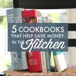 5 Cookbooks that Help Save Money in the Kitchen
