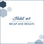 Habit #6: Recap and Results