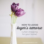 How to Avoid Buyer's Remorse {When Shopping for Your Home}
