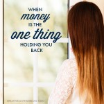 When Money is the One Thing Holding You Back