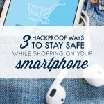 3 Hackproof Ways to Stay Safe While Shopping on Your Smartphone