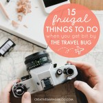 15 Frugal Things to Do When You Get Bit By the Travel Bug