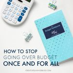 How to Stop Going Over Budget Once and For All
