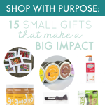 Shop with Purpose: 15 Small Gifts that Make a Big Impact