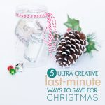 5 Ultra Creative Last Minute Ways to Save for Christmas
