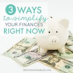 3 Ways to Simplify Your Finances Right Now