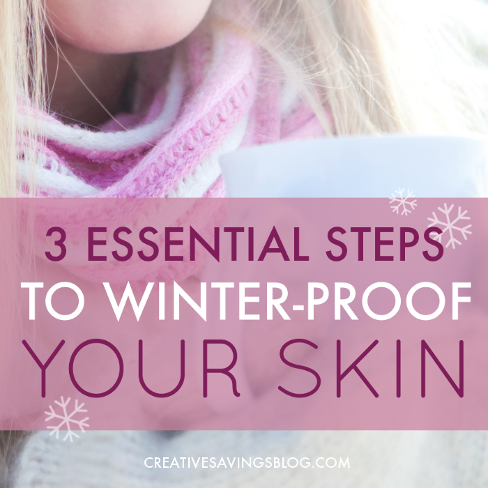 3 Essential Steps to Winter-Proof Your Skin