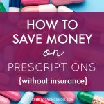 How to Save Money on Prescriptions Without Insurance
