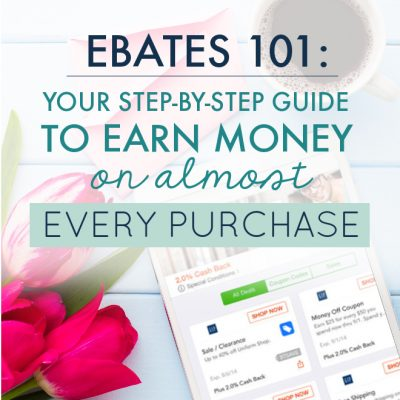 Ebates 101: Your Step-By-Step Guide to Earn Money on Almost Every Purchase