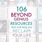 106 Beyond Genius Resources that Will Help You Reclaim Your Life