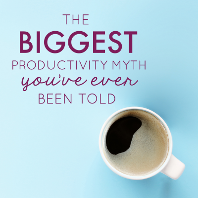 The Biggest Productivity Myth You've Ever Been Told