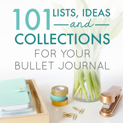 101 Lists, Ideas, and Collections for Your Bullet Journal
