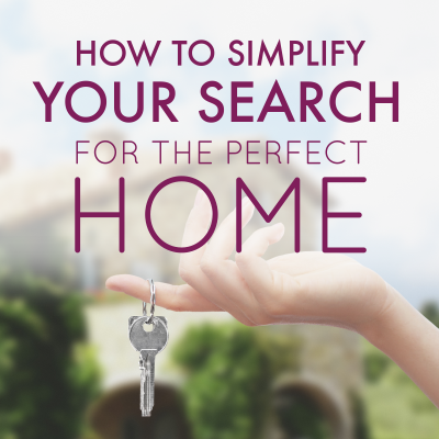 How to Simplify Your Search for the Perfect Home
