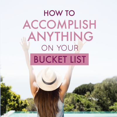 How to Accomplish Anything On Your Bucket List